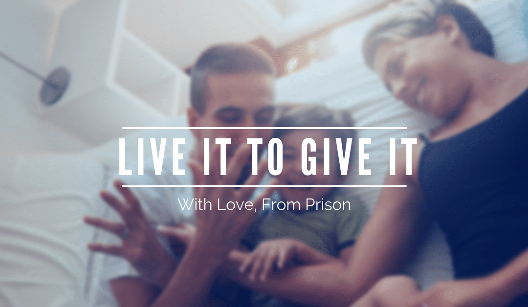 Part 3 – Live It To Give It