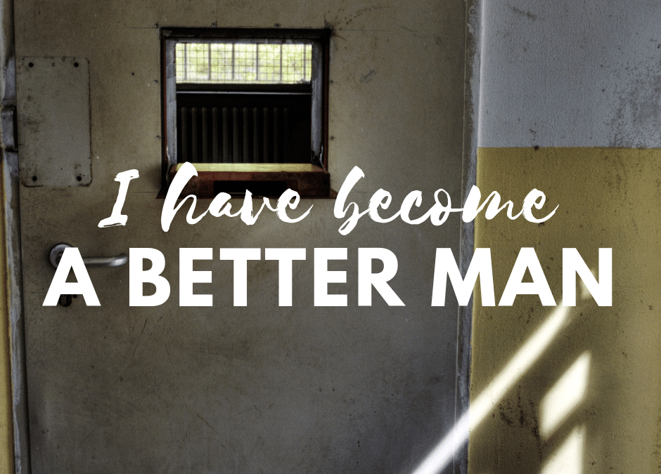 Part 2 – I Have Become A Better Man